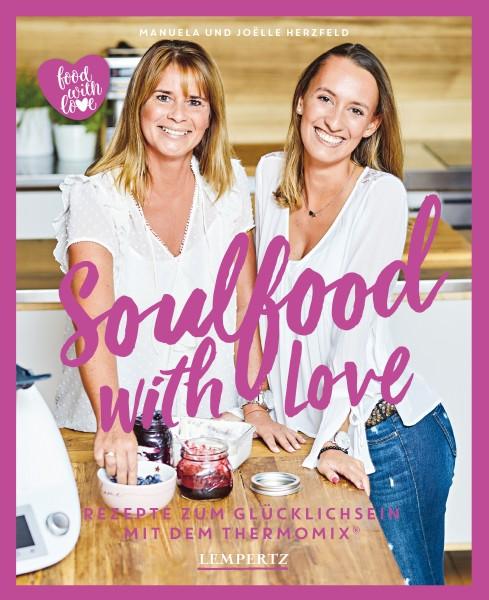 Cover: Soulfood with Love: Rezepte zum Glücklichsein mit dem Thermomix®